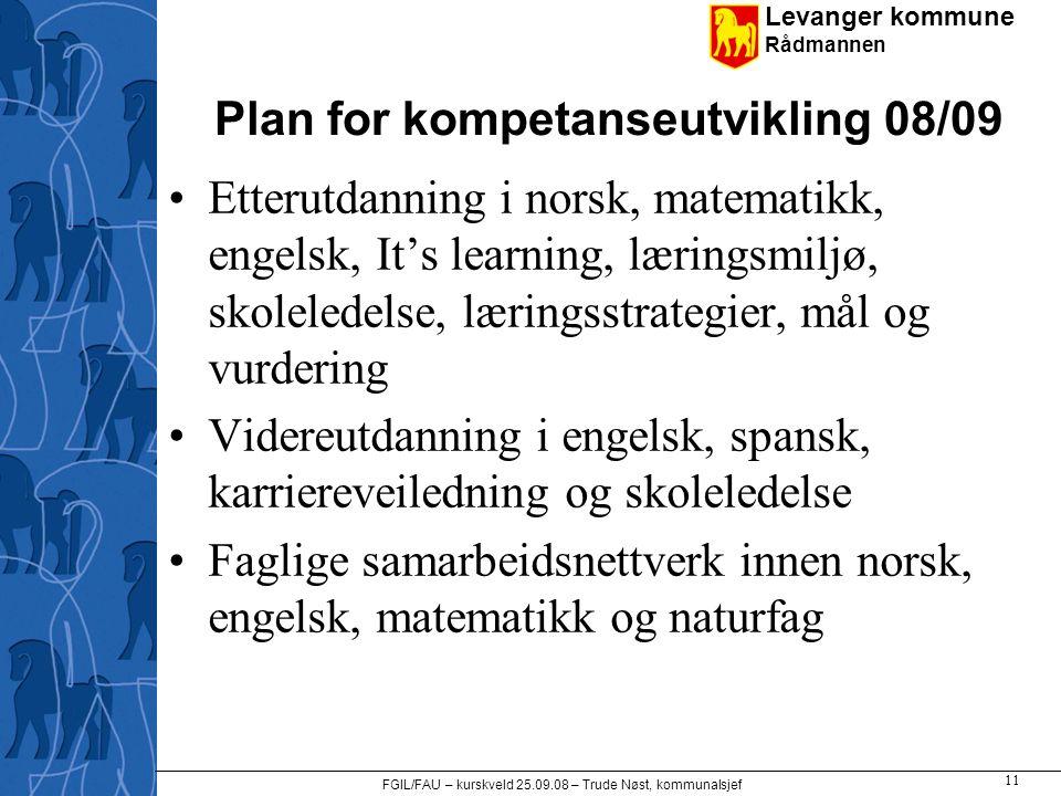 Levanger kommune Rådmannen FGIL/FAU – kurskveld 25.09.08 – Trude Nøst, kommunalsjef 11 Plan for kompetanseutvikling 08/09 •Etterutdanning i norsk, mat