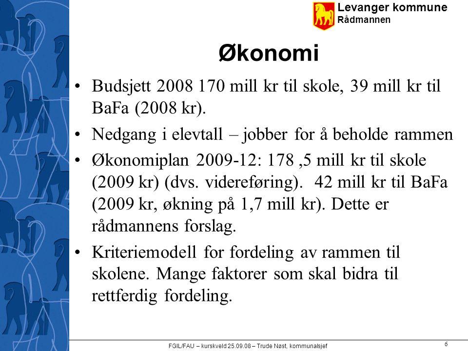 Levanger kommune Rådmannen FGIL/FAU – kurskveld 25.09.08 – Trude Nøst, kommunalsjef 6 Økonomi •Budsjett 2008 170 mill kr til skole, 39 mill kr til BaF