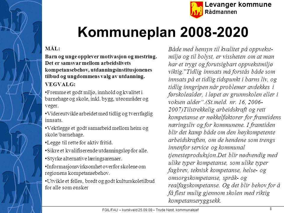 Levanger kommune Rådmannen FGIL/FAU – kurskveld 25.09.08 – Trude Nøst, kommunalsjef 8 Kommuneplan 2008-2020 MÅL: Barn og unge opplever motivasjon og m