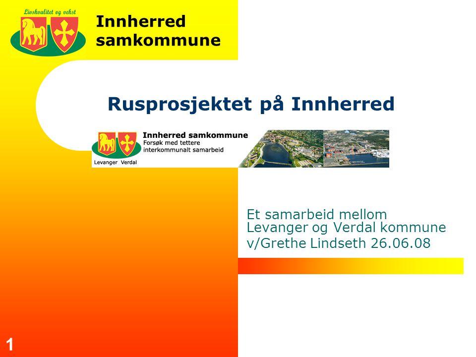 Innherred samkommune 1 Rusprosjektet på Innherred Et samarbeid mellom Levanger og Verdal kommune v/Grethe Lindseth 26.06.08