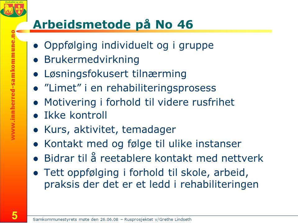 Samkommunestyrets møte den 26.06.08 – Rusprosjektet v/Grethe Lindseth www.innherred-samkommune.no 5 Arbeidsmetode på No 46  Oppfølging individuelt og