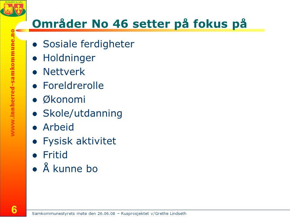 Samkommunestyrets møte den 26.06.08 – Rusprosjektet v/Grethe Lindseth www.innherred-samkommune.no 6 Områder No 46 setter på fokus på  Sosiale ferdigh
