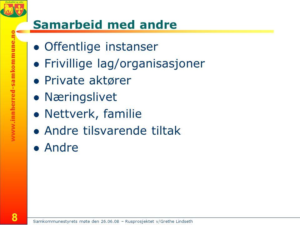 Samkommunestyrets møte den 26.06.08 – Rusprosjektet v/Grethe Lindseth www.innherred-samkommune.no 8 Samarbeid med andre  Offentlige instanser  Frivi