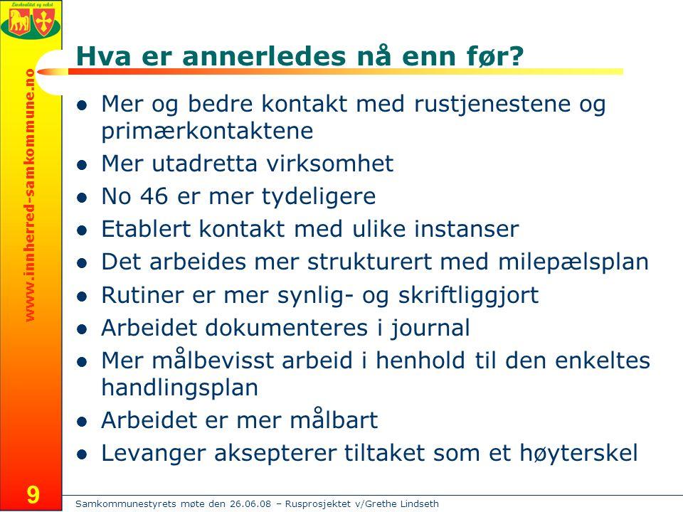 Samkommunestyrets møte den 26.06.08 – Rusprosjektet v/Grethe Lindseth www.innherred-samkommune.no 9 Hva er annerledes nå enn før?  Mer og bedre konta