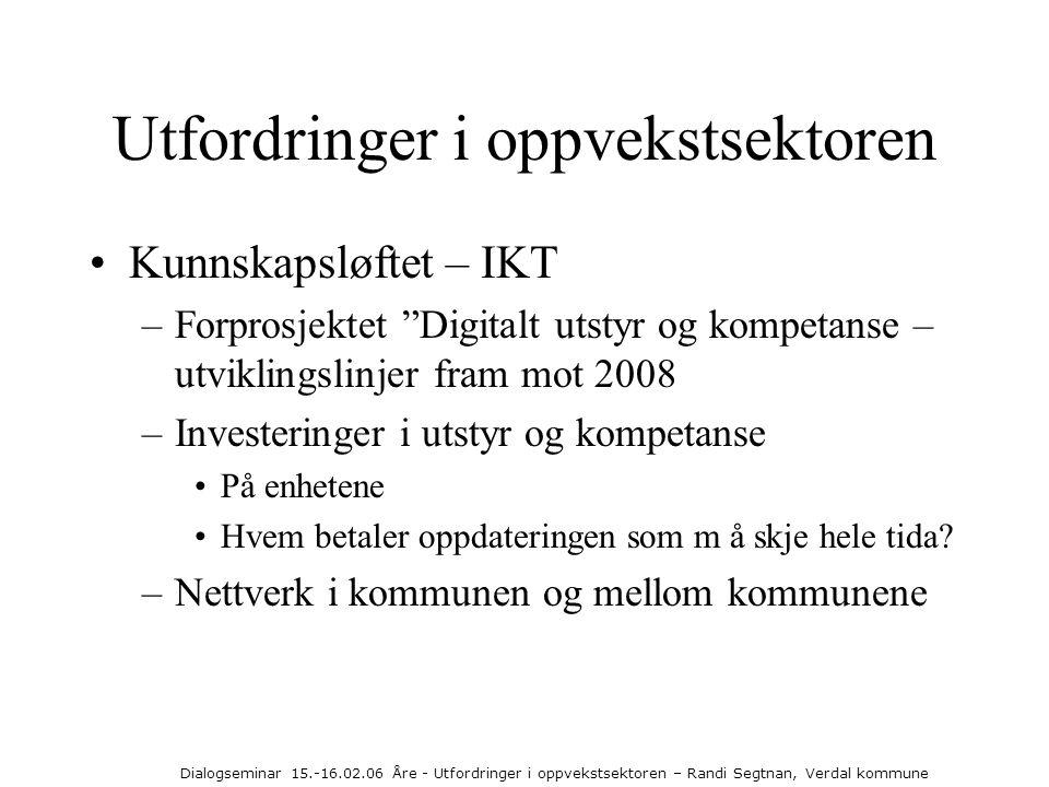 Dialogseminar 15.-16.02.06 Åre - Utfordringer i oppvekstsektoren – Randi Segtnan, Verdal kommune Utfordringer i oppvekstsektoren •Kunnskapsløftet – IK