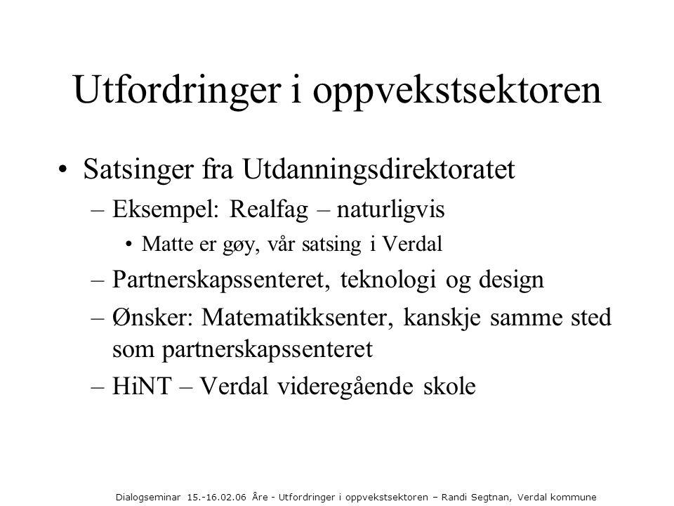 Dialogseminar 15.-16.02.06 Åre - Utfordringer i oppvekstsektoren – Randi Segtnan, Verdal kommune Utfordringer i oppvekstsektoren •Satsinger fra Utdann
