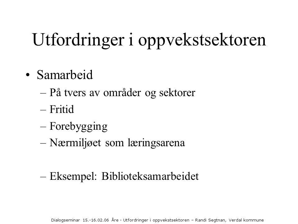 Dialogseminar 15.-16.02.06 Åre - Utfordringer i oppvekstsektoren – Randi Segtnan, Verdal kommune Utfordringer i oppvekstsektoren •Samarbeid –På tvers