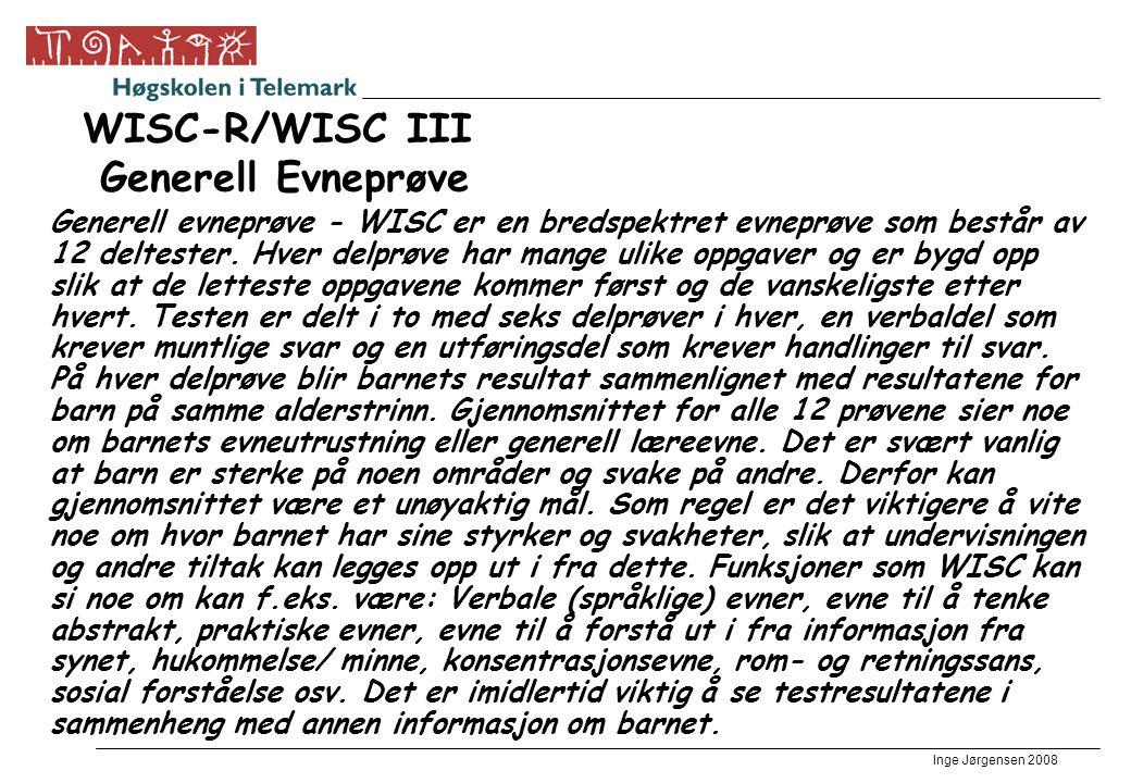 Inge Jørgensen 2008 WISC-R/WISC III Generell Evneprøve Generell evneprøve - WISC er en bredspektret evneprøve som består av 12 deltester. Hver delprøv