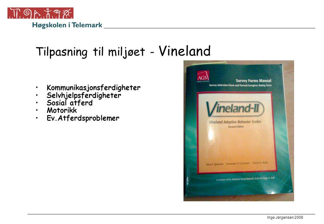 Inge Jørgensen 2008 Tilpasning til miljøet - Vineland •Kommunikasjonsferdigheter •Selvhjelpsferdigheter •Sosial atferd •Motorikk •Ev.Atferdsproblemer