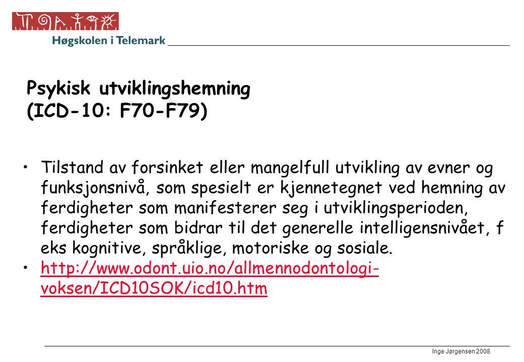 Inge Jørgensen 2008 Psykisk utviklingshemning (ICD-10: F70-F79) •Tilstand av forsinket eller mangelfull utvikling av evner og funksjonsnivå, som spesi