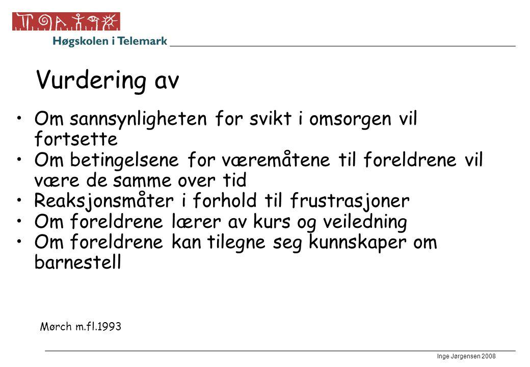 Inge Jørgensen 2008 Vurdering av •Om sannsynligheten for svikt i omsorgen vil fortsette •Om betingelsene for væremåtene til foreldrene vil være de sam
