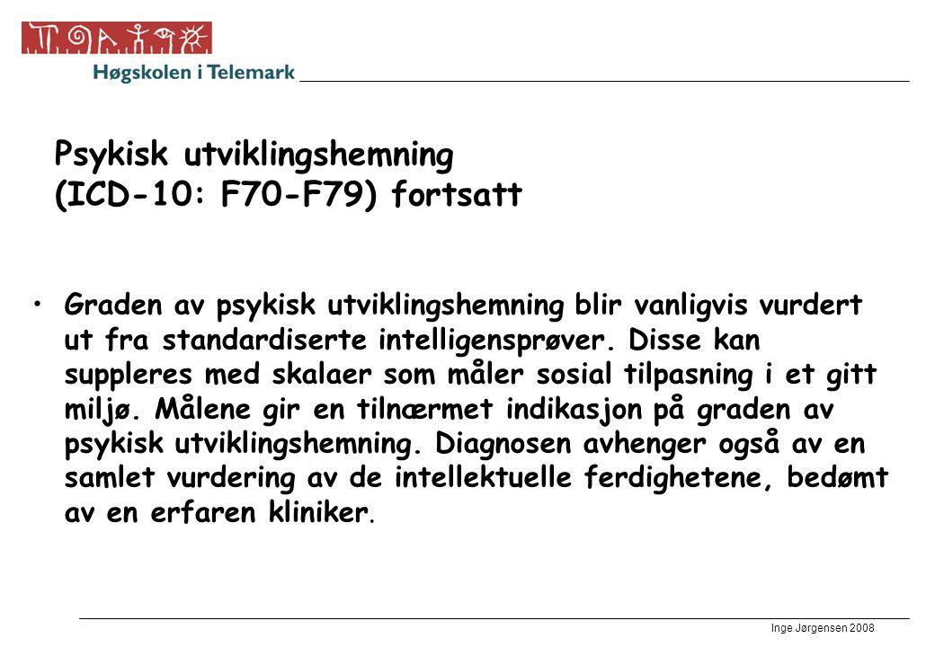 Inge Jørgensen 2008 Psykisk utviklingshemning (ICD-10: F70-F79) fortsatt •Graden av psykisk utviklingshemning blir vanligvis vurdert ut fra standardis