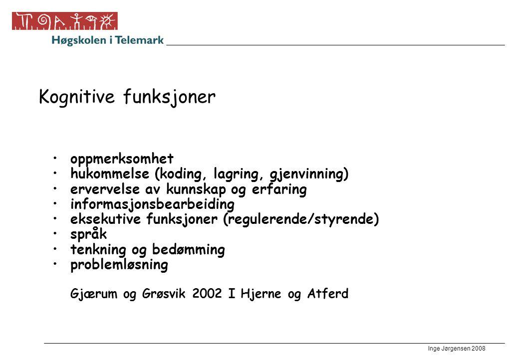 Inge Jørgensen 2008 Kognitive funksjoner •oppmerksomhet •hukommelse (koding, lagring, gjenvinning) •ervervelse av kunnskap og erfaring •informasjonsbe