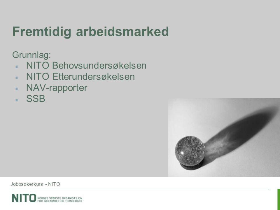 Jobbsøkerkurs - NITO Fremtidig arbeidsmarked Grunnlag: NITO Behovsundersøkelsen NITO Etterundersøkelsen NAV-rapporter SSB