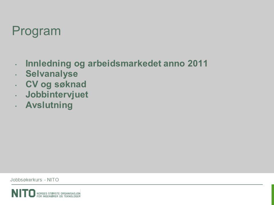 Jobbsøkerkurs - NITO Program • Innledning og arbeidsmarkedet anno 2011 • Selvanalyse • CV og søknad • Jobbintervjuet • Avslutning