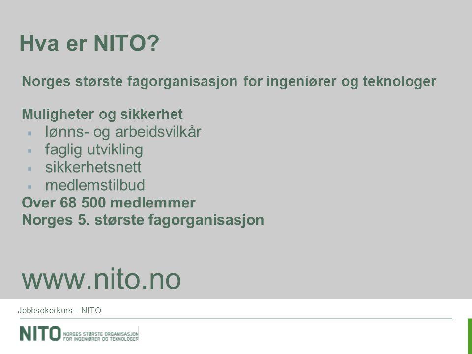 Jobbsøkerkurs - NITO Hva er NITO? Norges største fagorganisasjon for ingeniører og teknologer Muligheter og sikkerhet lønns- og arbeidsvilkår faglig u