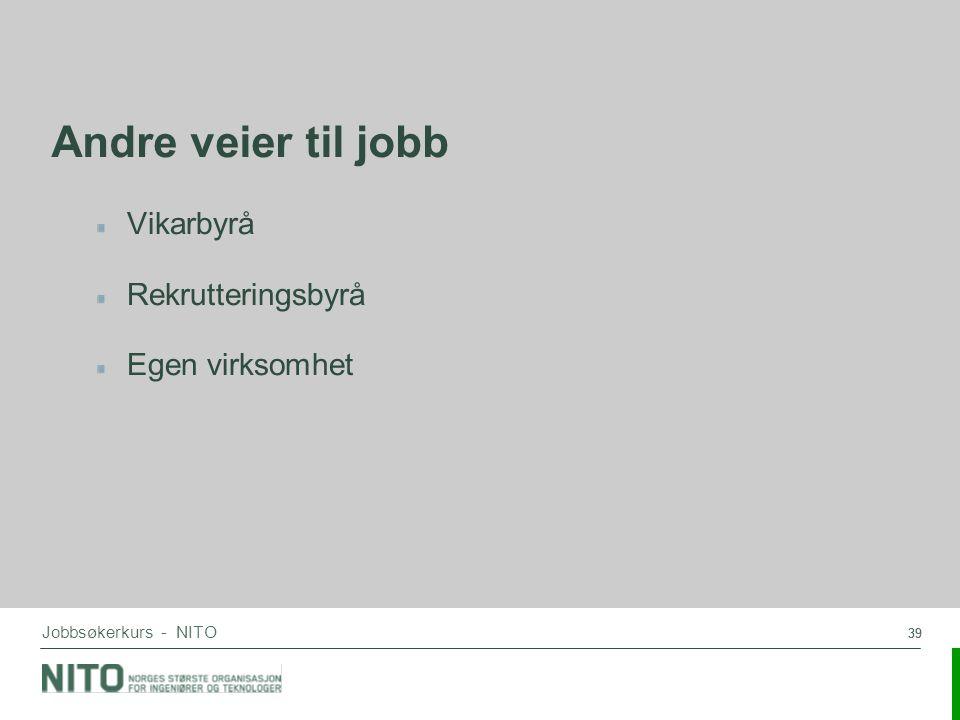 39 Jobbsøkerkurs - NITO Vikarbyrå Rekrutteringsbyrå Egen virksomhet Andre veier til jobb