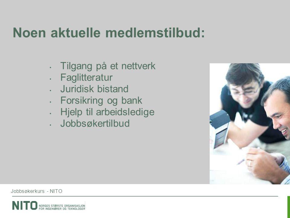 Jobbsøkerkurs - NITO Tilgang på et nettverk •Gratis fagkurs fra NITOs fagavdeling (www.nito.no/fagkurs) •Oversikt over tillitsvalgte •Faglige nettverk •Forum for unge teknologer - FUT
