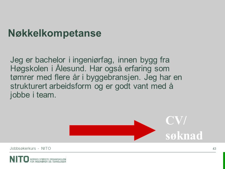 43 Jobbsøkerkurs - NITO Nøkkelkompetanse Jeg er bachelor i ingeniørfag, innen bygg fra Høgskolen i Ålesund. Har også erfaring som tømrer med flere år