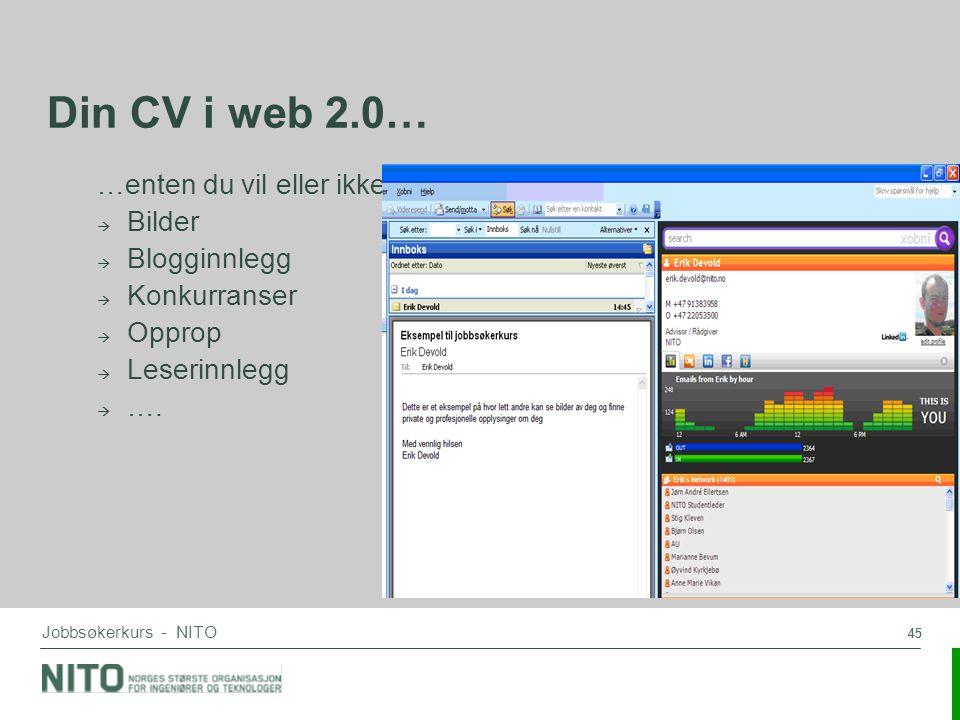 45 Jobbsøkerkurs - NITO Din CV i web 2.0… …enten du vil eller ikke  Bilder  Blogginnlegg  Konkurranser  Opprop  Leserinnlegg  ….