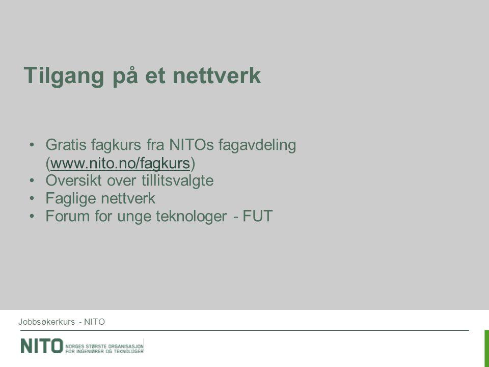Jobbsøkerkurs - NITO Tilgang på et nettverk •Gratis fagkurs fra NITOs fagavdeling (www.nito.no/fagkurs) •Oversikt over tillitsvalgte •Faglige nettverk