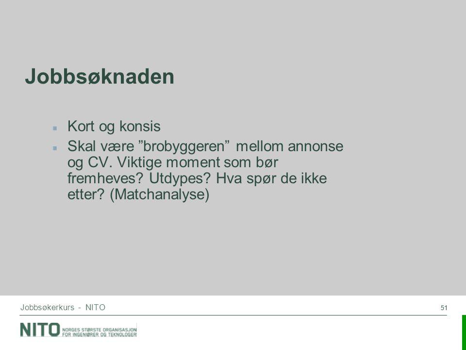 """51 Jobbsøkerkurs - NITO Jobbsøknaden Kort og konsis Skal være """"brobyggeren"""" mellom annonse og CV. Viktige moment som bør fremheves? Utdypes? Hva spør"""