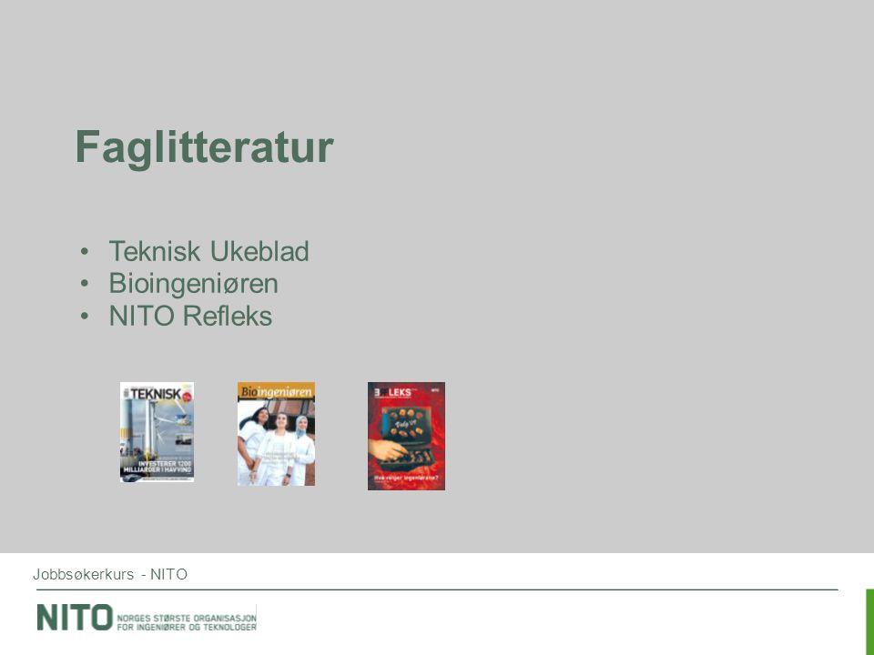 Jobbsøkerkurs - NITO Faglitteratur •Teknisk Ukeblad •Bioingeniøren •NITO Refleks