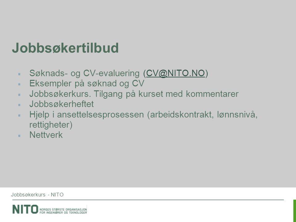 Jobbsøkerkurs - NITO Søknads- og CV-evaluering (CV@NITO.NO) Eksempler på søknad og CV Jobbsøkerkurs. Tilgang på kurset med kommentarer Jobbsøkerheftet