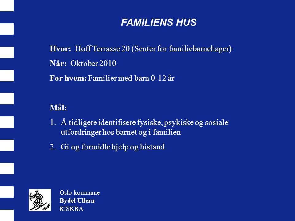 FAMILIENS HUS Oslo kommune Bydel Ullern RISKBA Hvor: Hoff Terrasse 20 (Senter for familiebarnehager) Når: Oktober 2010 For hvem: Familier med barn 0-1