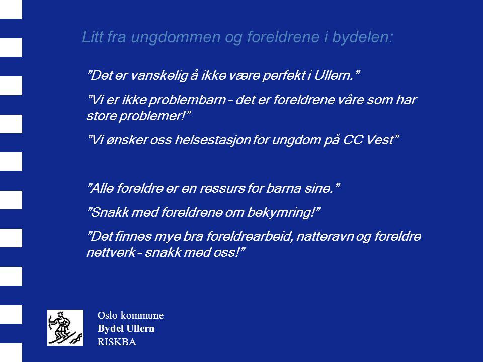 """Litt fra ungdommen og foreldrene i bydelen: Oslo kommune Bydel Ullern RISKBA """"Det er vanskelig å ikke være perfekt i Ullern."""" """"Vi er ikke problembarn"""