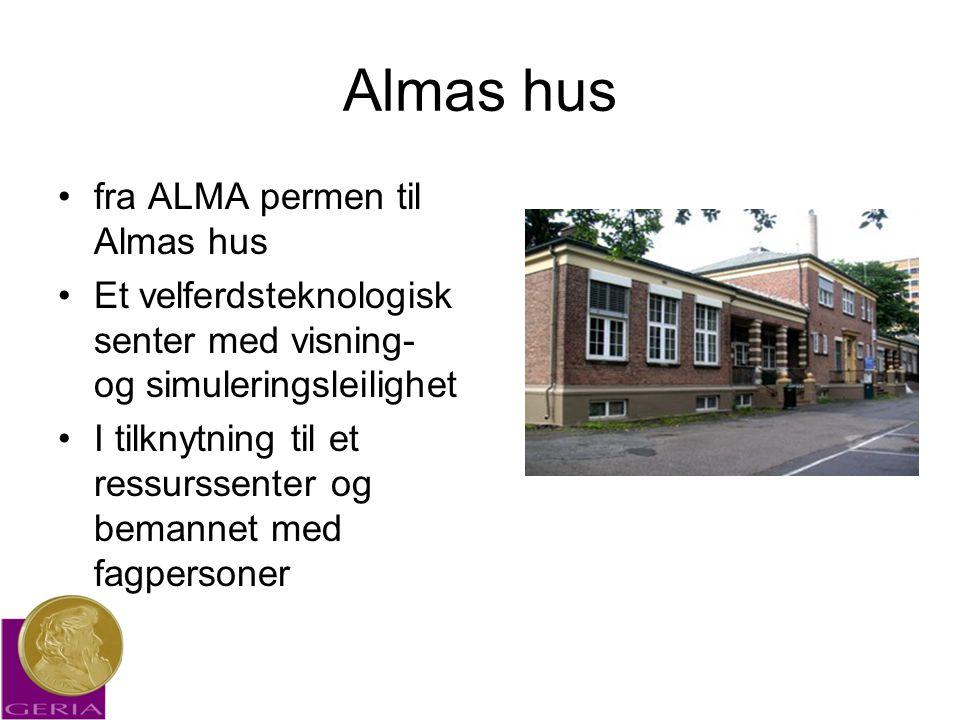 Almas hus •fra ALMA permen til Almas hus •Et velferdsteknologisk senter med visning- og simuleringsleilighet •I tilknytning til et ressurssenter og bemannet med fagpersoner
