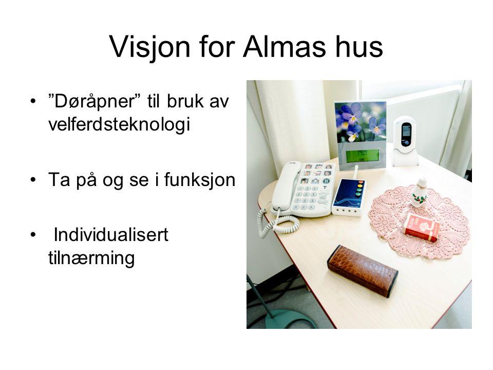 Visjon for Almas hus • Døråpner til bruk av velferdsteknologi •Ta på og se i funksjon • Individualisert tilnærming