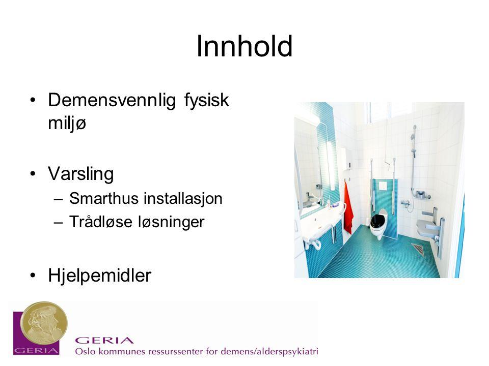 Innhold •Demensvennlig fysisk miljø •Varsling –Smarthus installasjon –Trådløse løsninger •Hjelpemidler