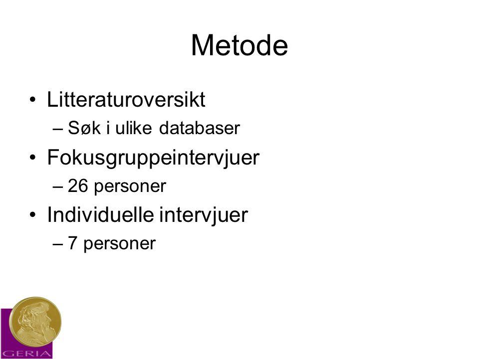 Metode •Litteraturoversikt –Søk i ulike databaser •Fokusgruppeintervjuer –26 personer •Individuelle intervjuer –7 personer