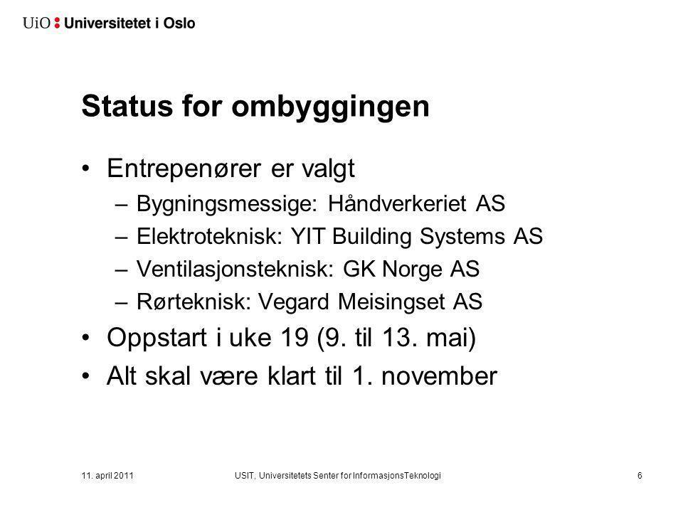 11. april 2011USIT, Universitetets Senter for InformasjonsTeknologi6 Status for ombyggingen •Entrepenører er valgt –Bygningsmessige: Håndverkeriet AS