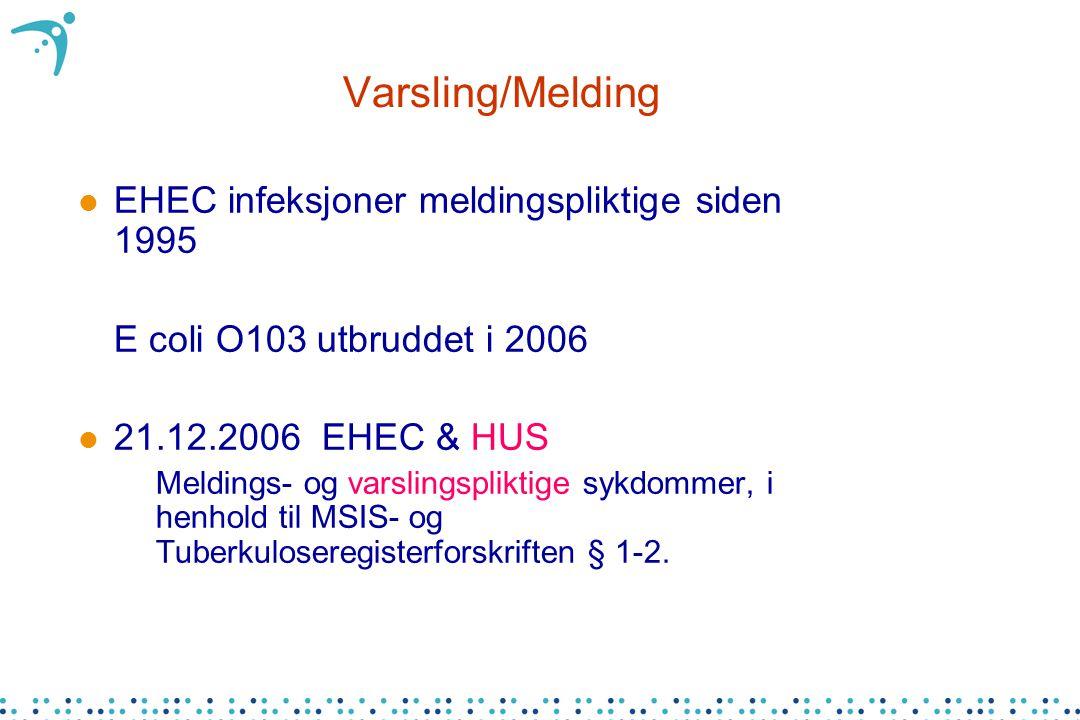 Varsling/Melding l EHEC infeksjoner meldingspliktige siden 1995  E coli O103 utbruddet i 2006 l 21.12.2006 EHEC & HUS –Meldings- og varslingspliktige