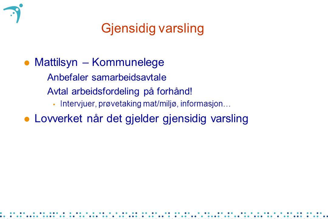Gjensidig varsling l Mattilsyn – Kommunelege –Anbefaler samarbeidsavtale –Avtal arbeidsfordeling på forhånd!  Intervjuer, prøvetaking mat/miljø, info