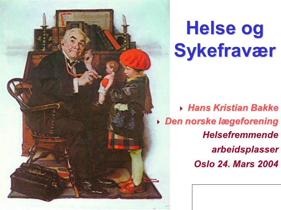 Helse og Sykefravær  Hans Kristian Bakke  Den norske lægeforening Helsefremmende arbeidsplasser Oslo 24.