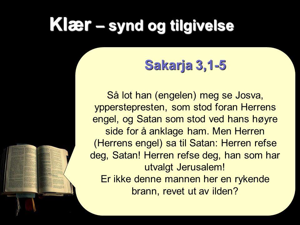 Klær – synd og tilgivelse Sakarja 3,1-5 Så lot han (engelen) meg se Josva, ypperstepresten, som stod foran Herrens engel, og Satan som stod ved hans høyre side for å anklage ham.