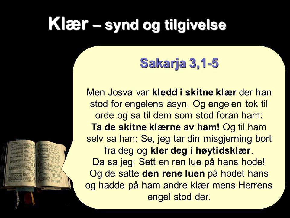 Klær – synd og tilgivelse Sakarja 3,1-5 Men Josva var kledd i skitne klær der han stod for engelens åsyn.