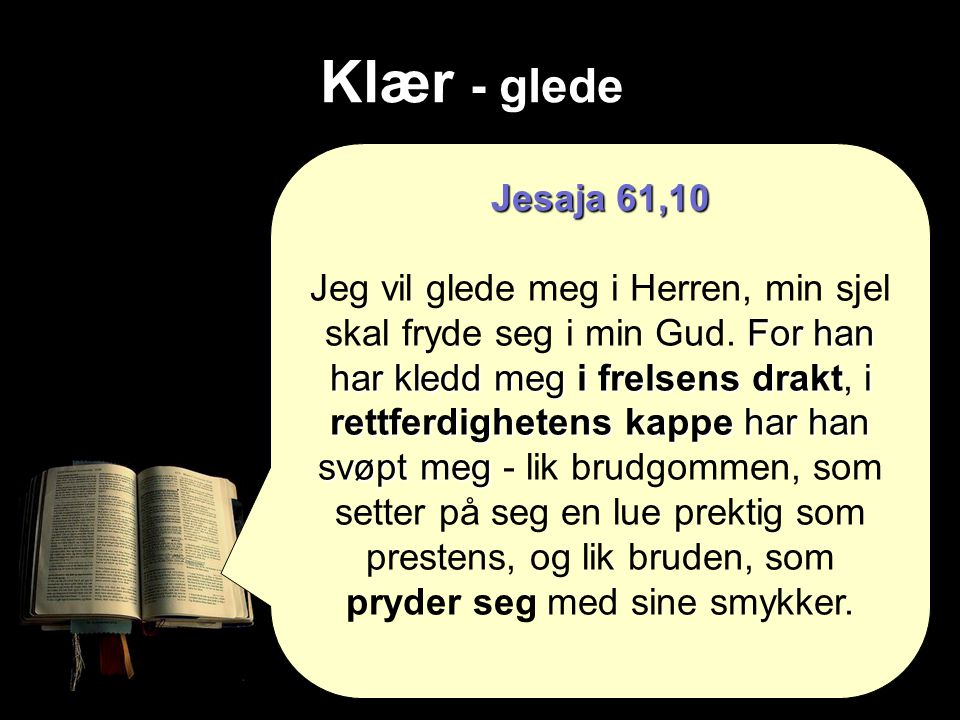 Klær - glede Lukas 15,22-24 Men faren sa til sine tjenere: Ta fram den beste kledningen og ha den på ham.