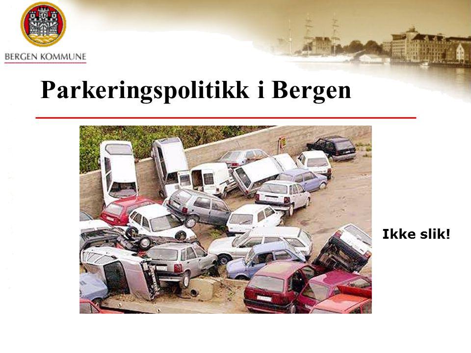 Mål for parkeringspolitikken i Bergen Fra måldokumentet: •Bergen Kommune skal utøve en langsiktig parkeringspolitikk som er samordnet med behovene for verdiskaping innen nærings-og kulturliv, samtidig som en skal ivareta og tilfredsstille miljørettet areal-og transportpolitikk.
