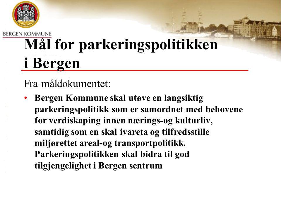 Mål for parkeringspolitikken i Bergen Fra måldokumentet: •Bergen Kommune skal utøve en langsiktig parkeringspolitikk som er samordnet med behovene for