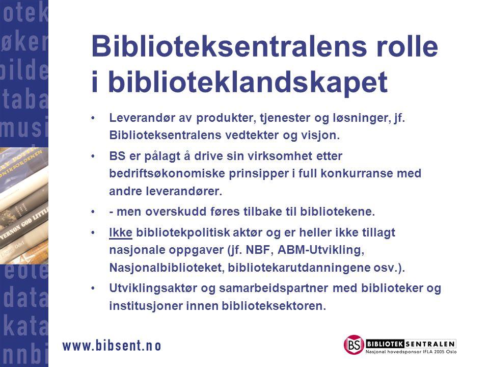 Biblioteksentralens rolle i biblioteklandskapet •Leverandør av produkter, tjenester og løsninger, jf.