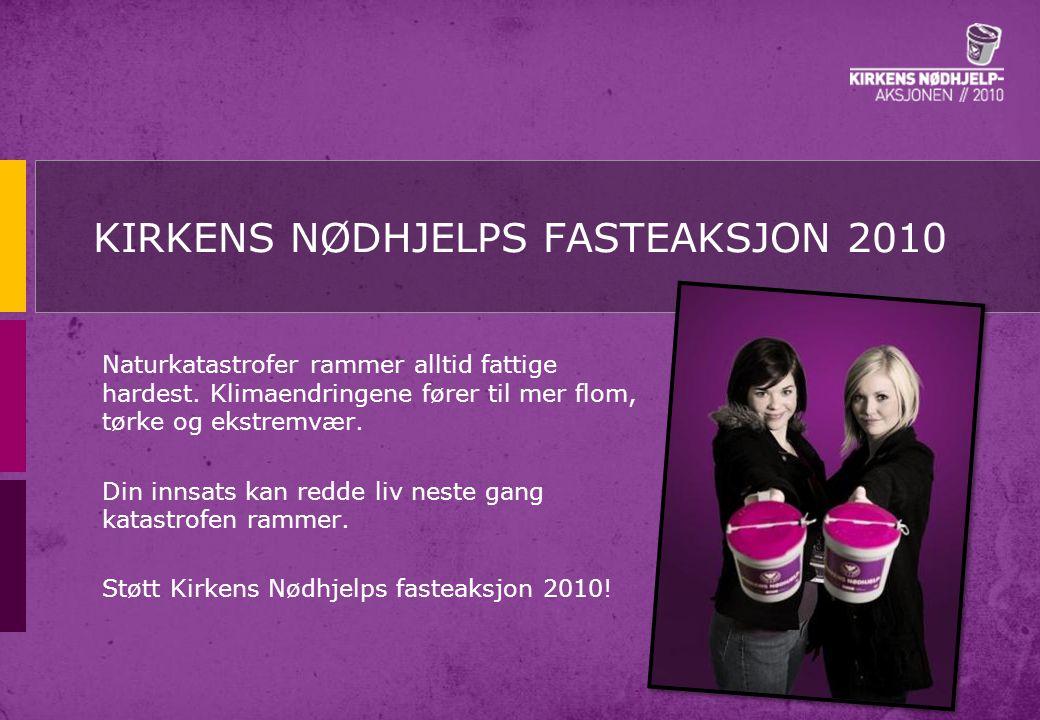 Kirkens Nødhjelps fasteaksjon •Årlig aksjon i fastetiden •Aksjonsdag tirsdag før palmesøndag •Samlet inn 28 millioner i 2009 •35 000 bøssebærere i hele Norge.