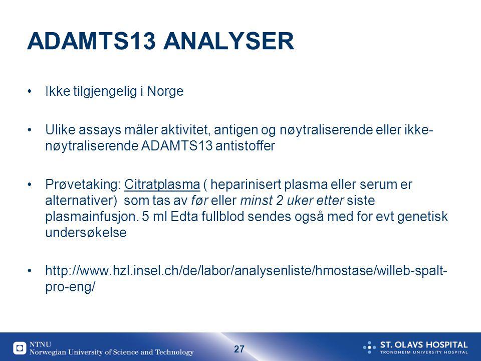 27 ADAMTS13 ANALYSER •Ikke tilgjengelig i Norge •Ulike assays måler aktivitet, antigen og nøytraliserende eller ikke- nøytraliserende ADAMTS13 antisto