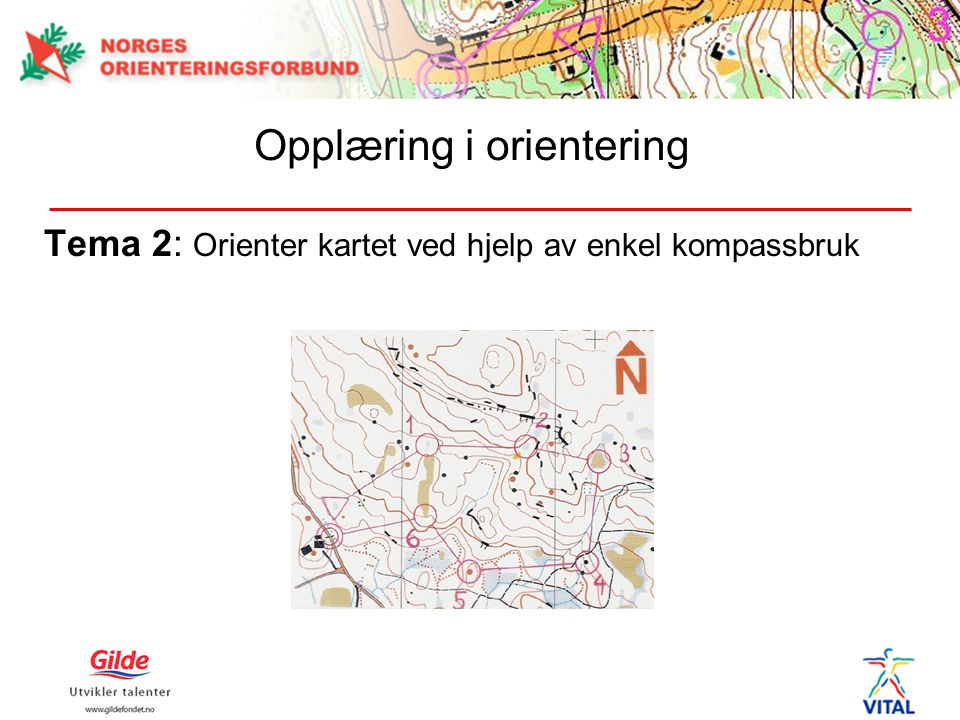 Tema 2: Orienter kartet ved hjelp av enkel kompassbruk Opplæring i orientering