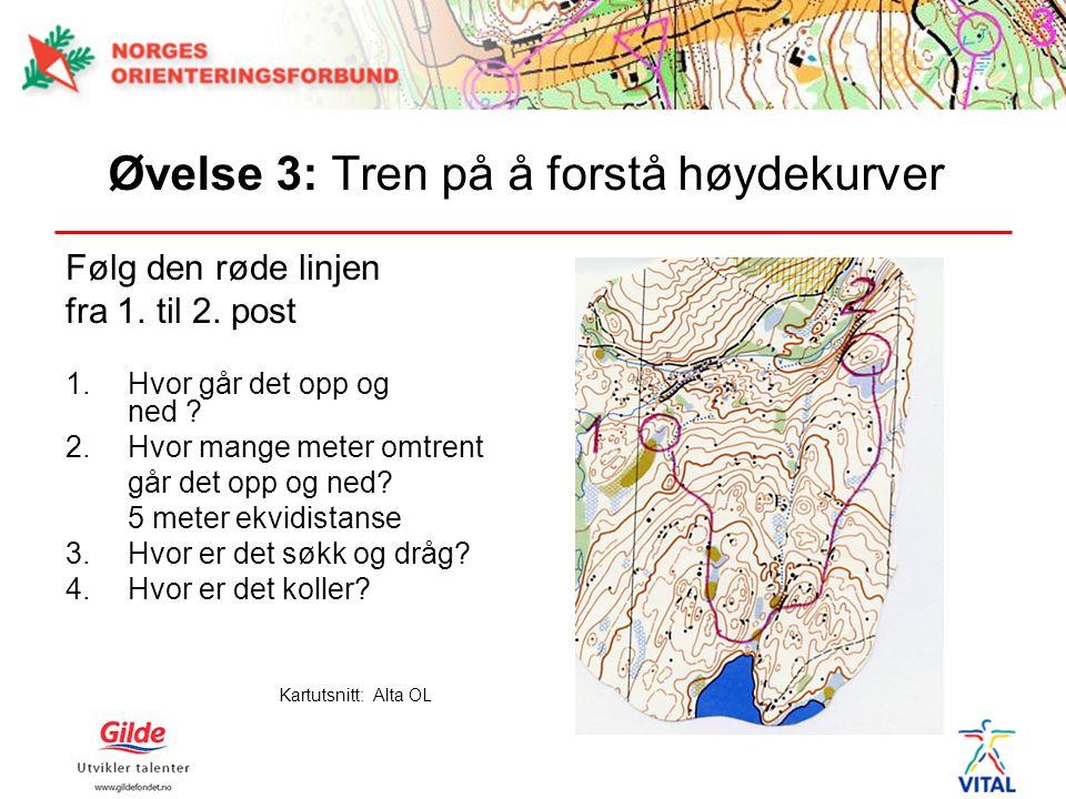 Øvelse 3: Tren på å forstå høydekurver Følg den røde linjen fra 1. til 2. post 1.Hvor går det opp og ned ? 2.Hvor mange meter omtrent går det opp og n