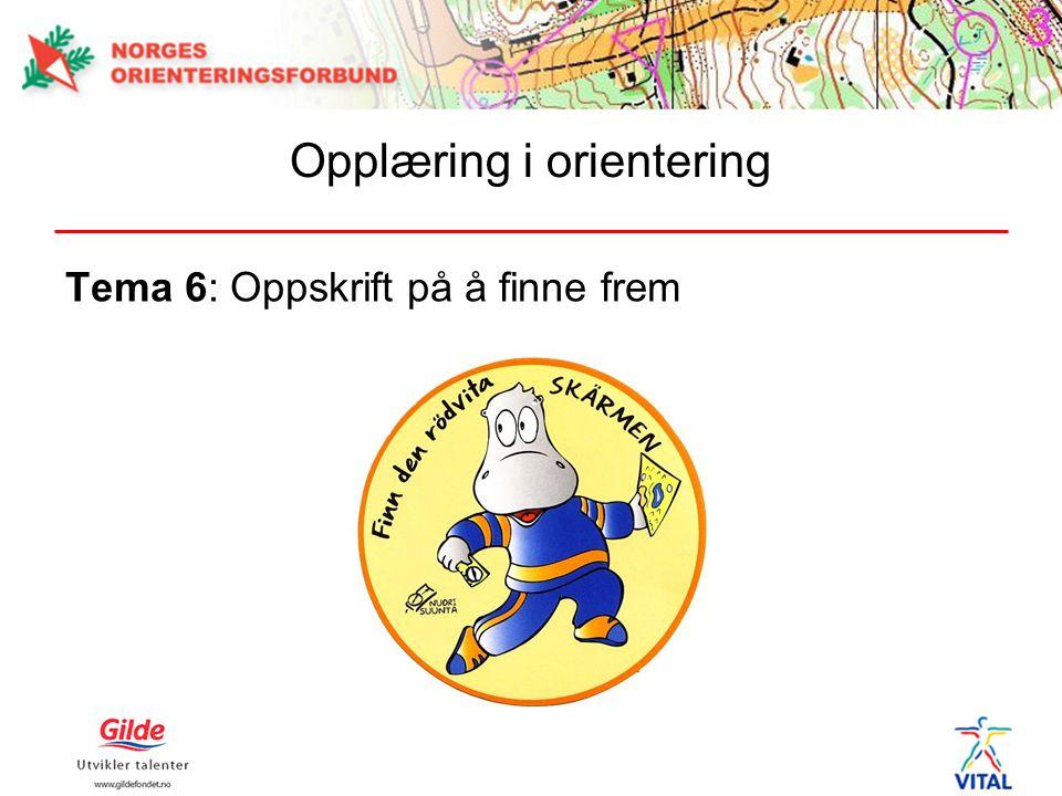 Tema 6: Oppskrift på å finne frem Opplæring i orientering