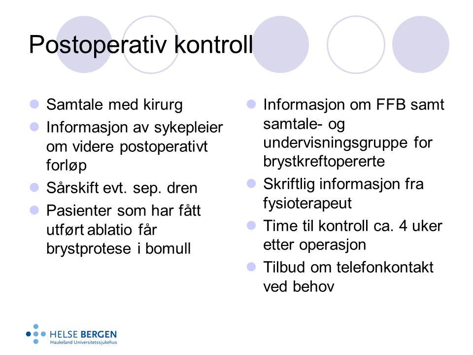 Postoperativ kontroll  Samtale med kirurg  Informasjon av sykepleier om videre postoperativt forløp  Sårskift evt. sep. dren  Pasienter som har få